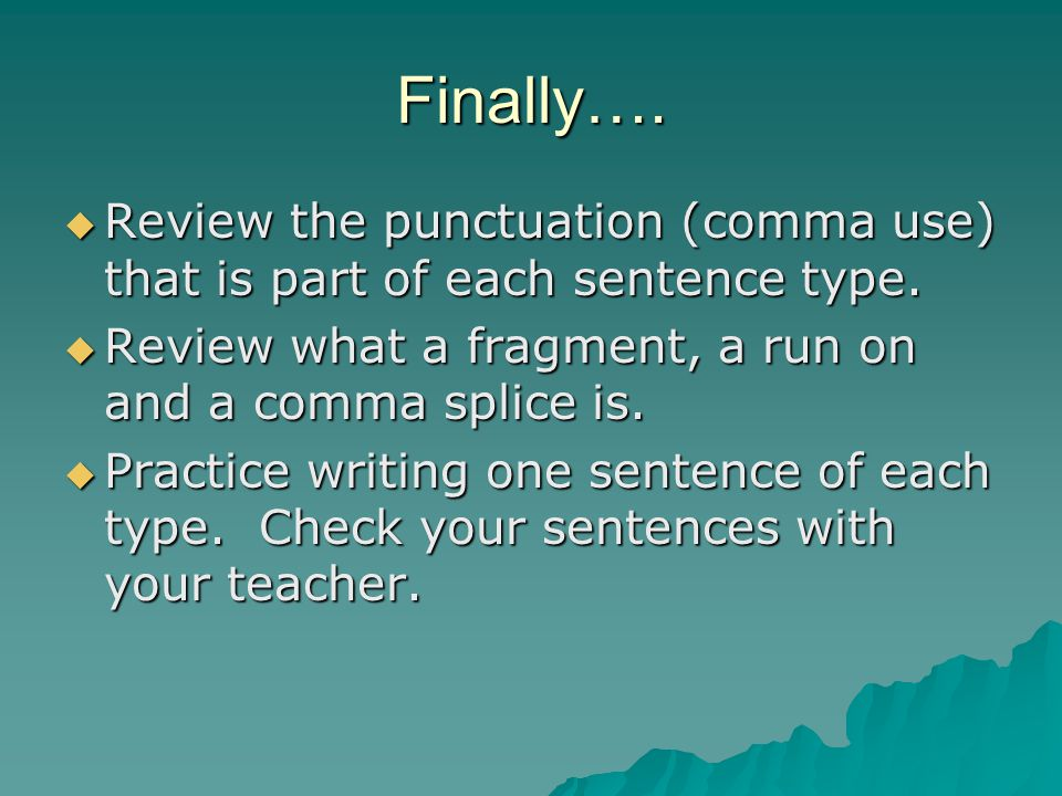 Finally…. Review the punctuation (comma use) that is part of each sentence type. Review the punctuation (comma use) that is part of each sentence type