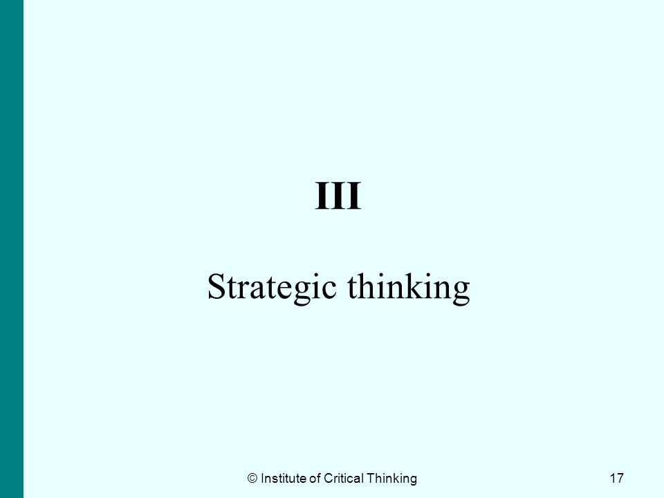 17 III Strategic thinking © Institute of Critical Thinking
