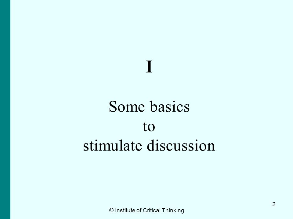 © Institute of Critical Thinking63 Critical reading skills Evaluation –What are the advantages and disadvantages of the alternative formulations to the problem.