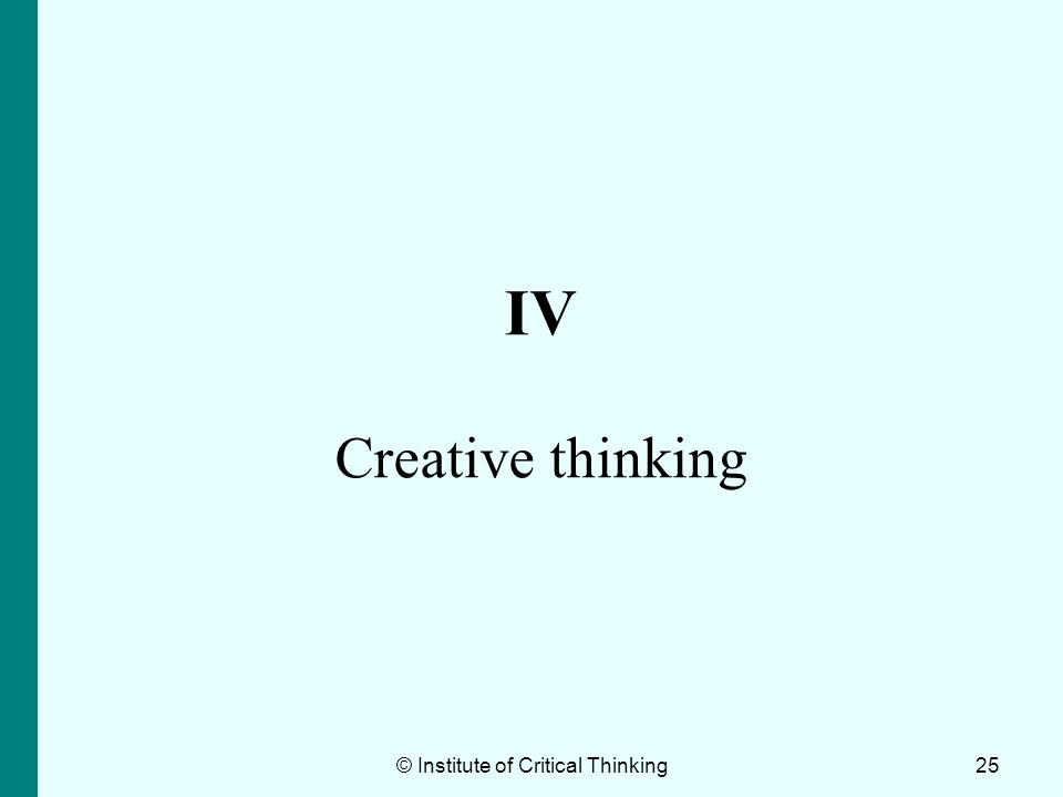 25 IV Creative thinking © Institute of Critical Thinking