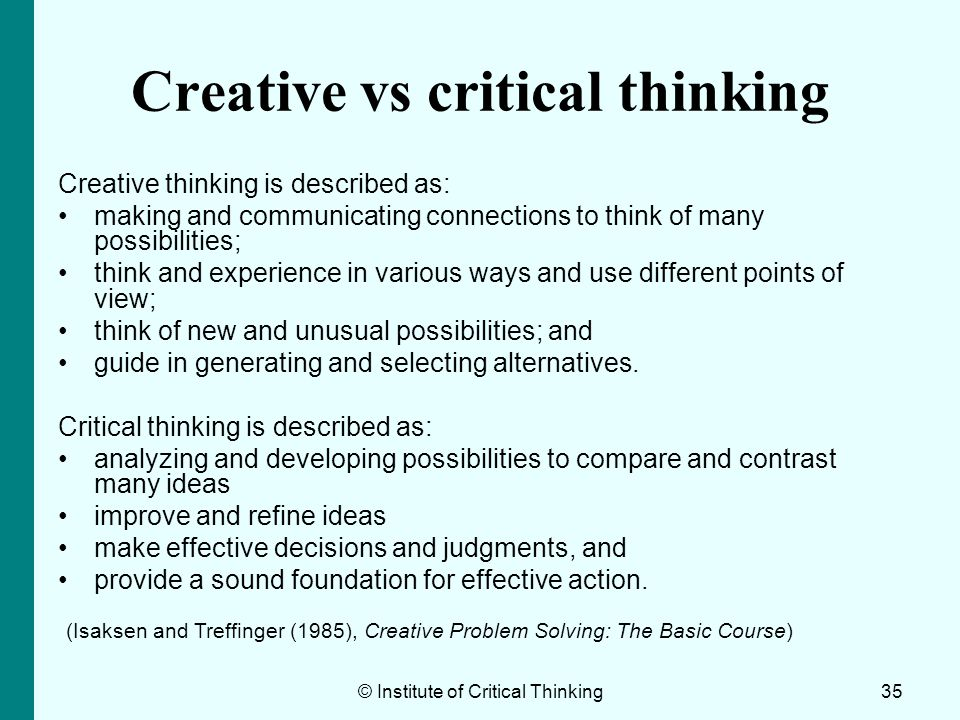 Creative vs critical thinking Creative thinking is described as: making and communicating connections to think of many possibilities; think and experi
