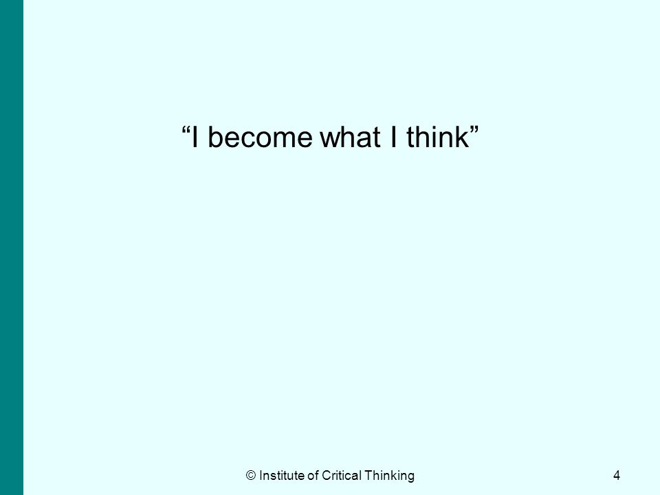 I become what I think © Institute of Critical Thinking4