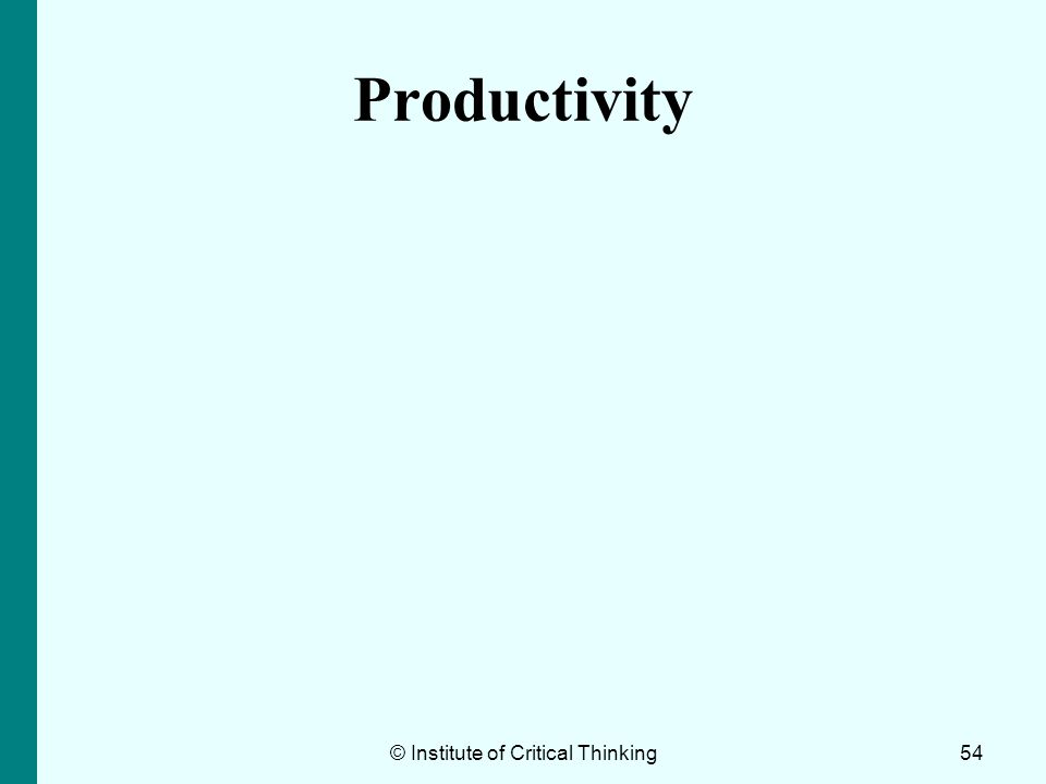 Productivity 54© Institute of Critical Thinking