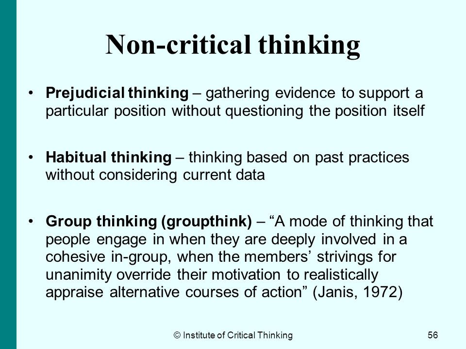 Non-critical thinking Prejudicial thinking – gathering evidence to support a particular position without questioning the position itself Habitual thin