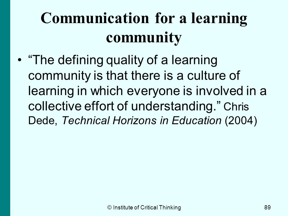 89 Communication for a learning community The defining quality of a learning community is that there is a culture of learning in which everyone is inv