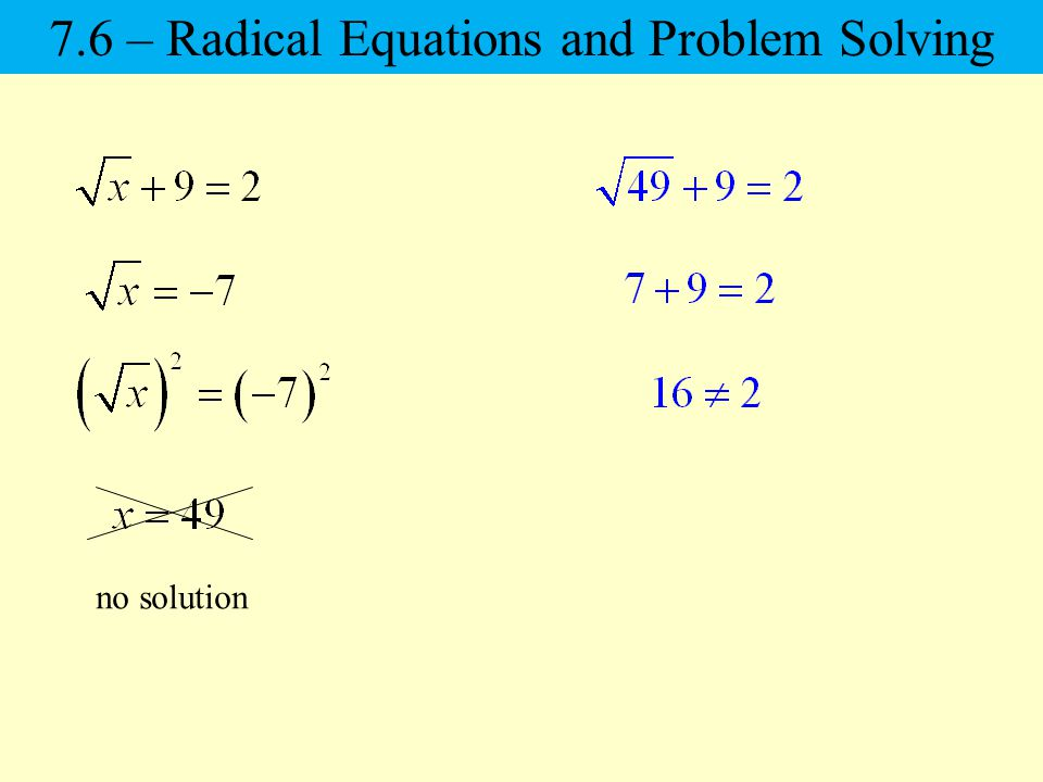 no solution 7.6 – Radical Equations and Problem Solving