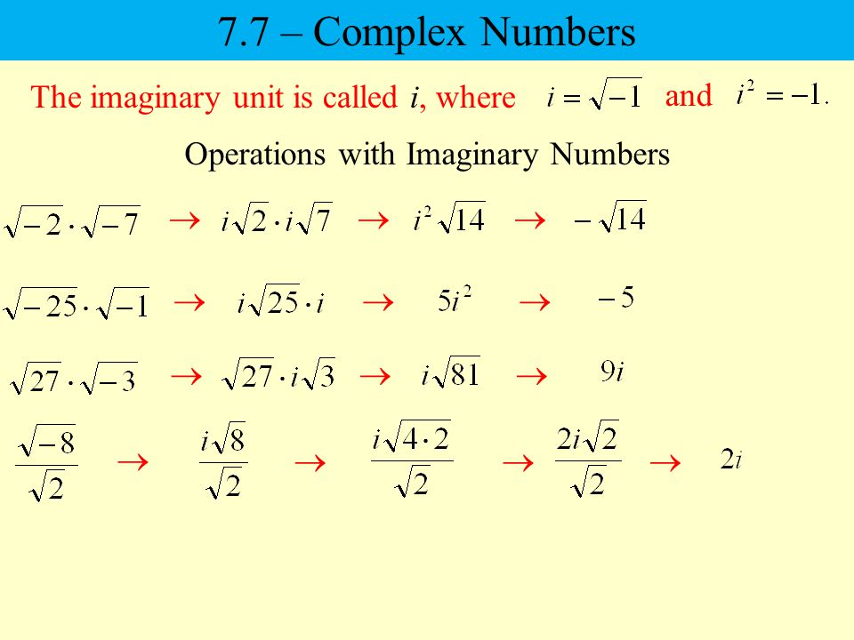 7.7 – Complex Numbers The imaginary unit is called i, where and Operations with Imaginary Numbers