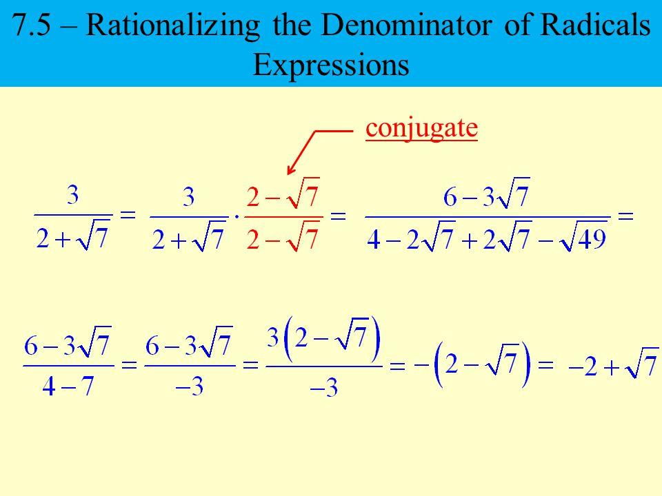 7.5 – Rationalizing the Denominator of Radicals Expressions conjugate
