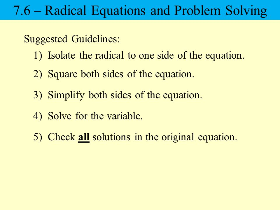 Suggested Guidelines: 1) Isolate the radical to one side of the equation.