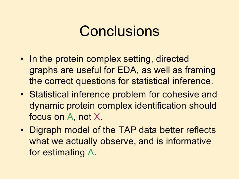 Conclusions In the protein complex setting, directed graphs are useful for EDA, as well as framing the correct questions for statistical inference.