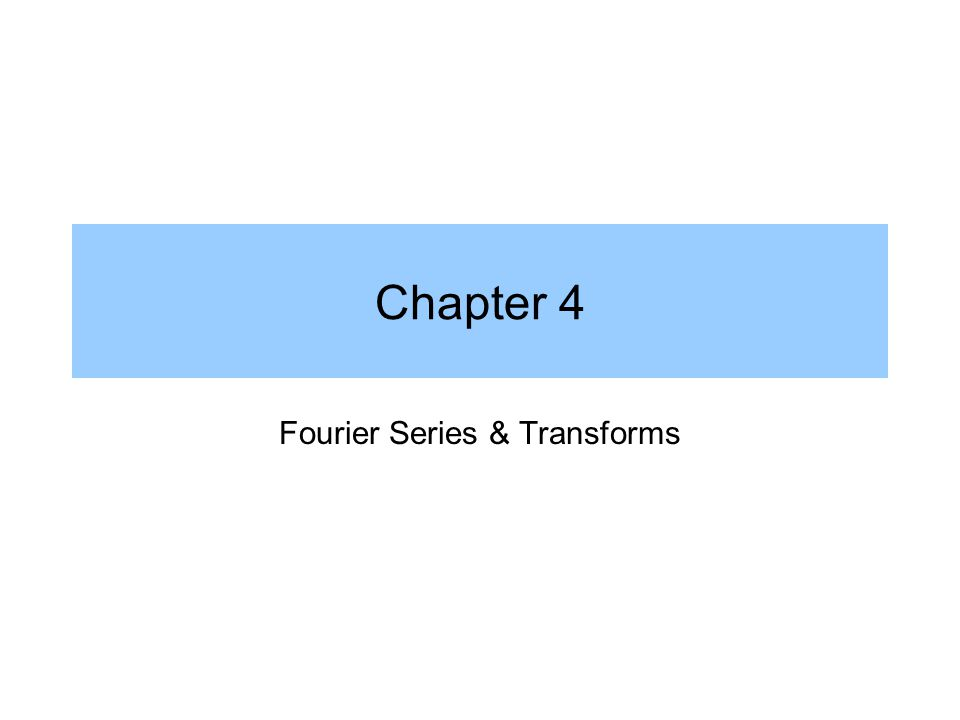 Chapter 4 Fourier Series & Transforms