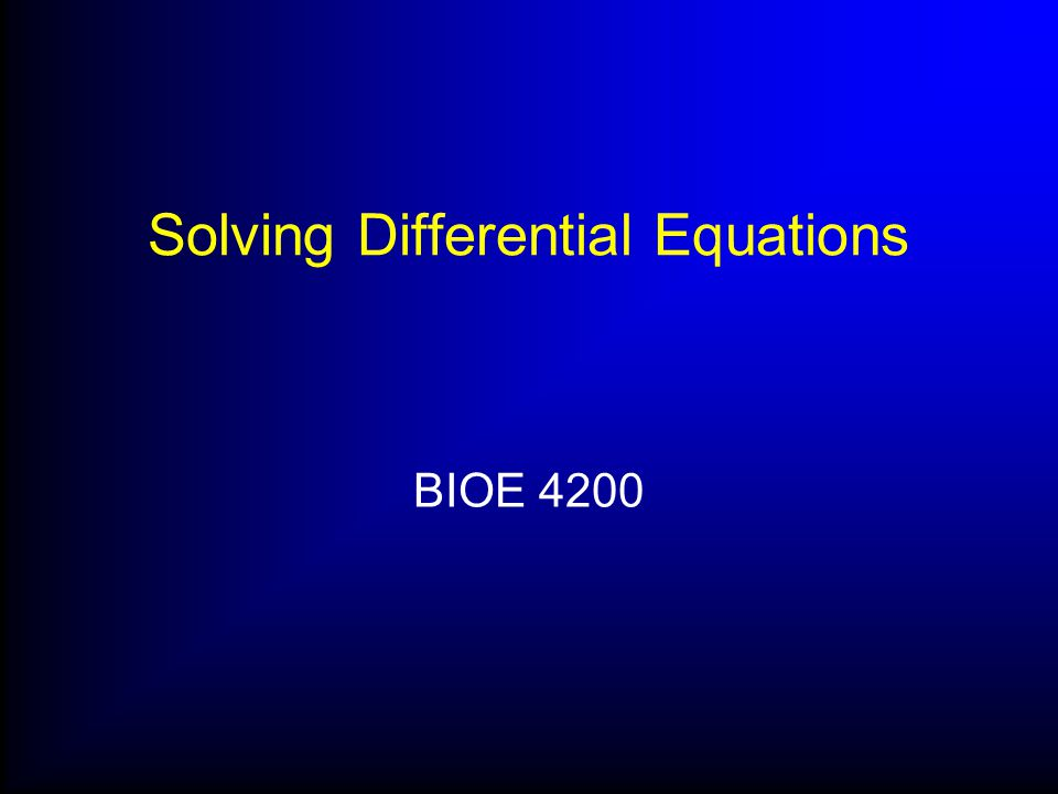 Solving Differential Equations BIOE 4200