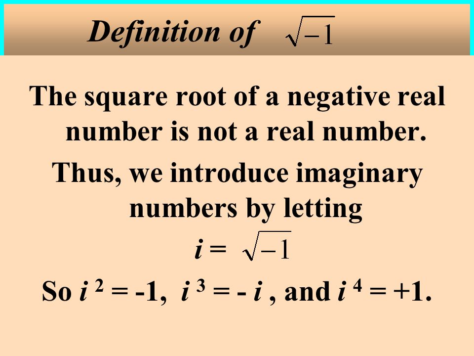 The square root of a negative real number is not a real number.