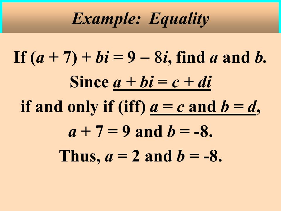 If (a + 7) + bi = 9 i, find a and b.