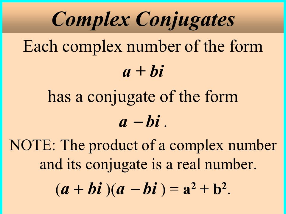 Each complex number of the form a + bi has a conjugate of the form a bi.