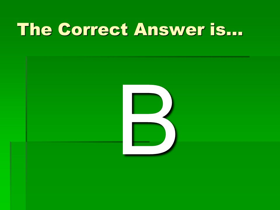 The Correct Answer is… B