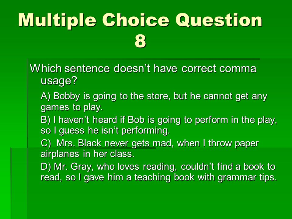 Multiple Choice Question 8 Which sentence doesnt have correct comma usage.