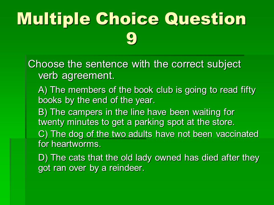 Multiple Choice Question 9 Choose the sentence with the correct subject verb agreement.