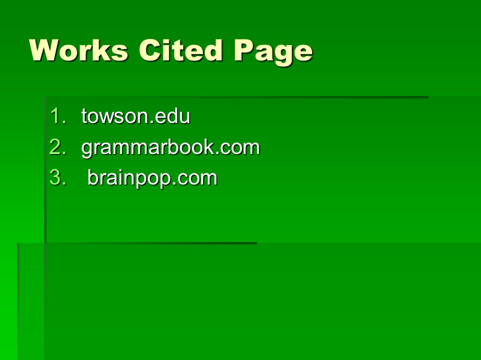 Works Cited Page 1.towson.edu 2.grammarbook.com 3. brainpop.com