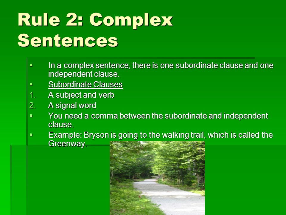 Rule 3: Compound- Complex Sentences In a compound-complex sentence, you have two independent and one subordinate clause.