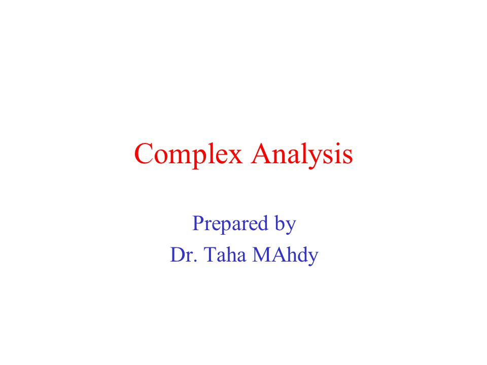 Complex Analysis Prepared by Dr. Taha MAhdy
