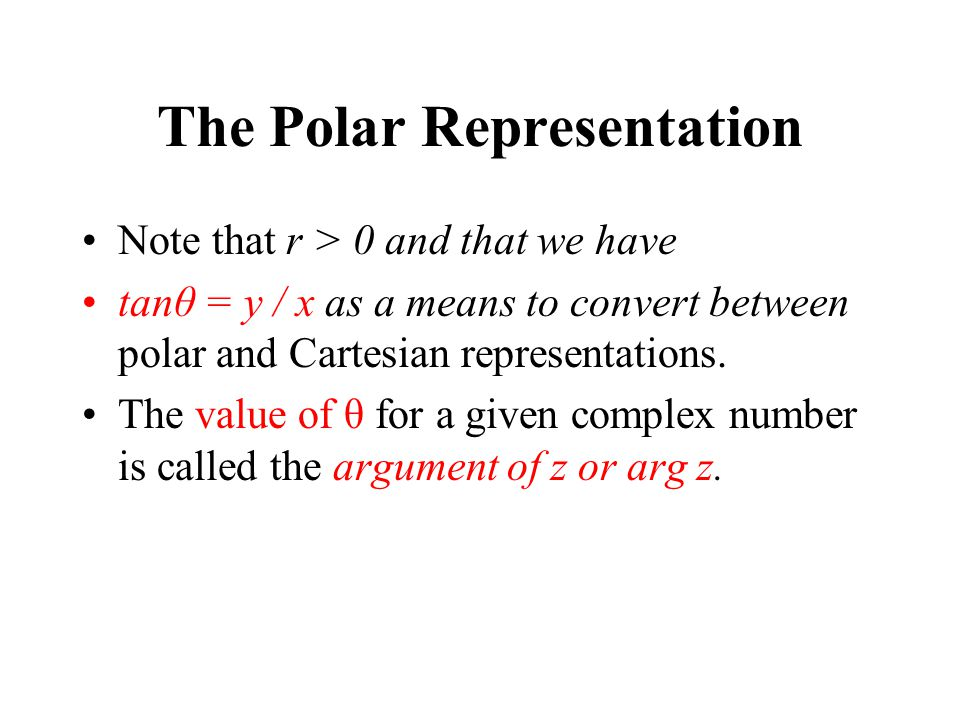 Note that r > 0 and that we have tanθ = y / x as a means to convert between polar and Cartesian representations.