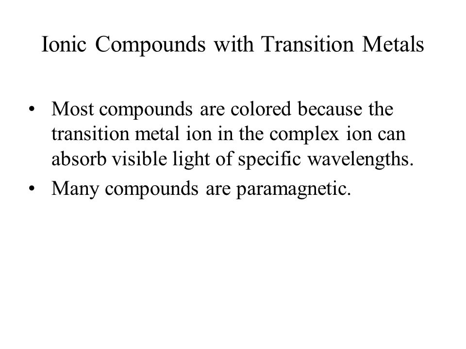 Ionic Compounds with Transition Metals Most compounds are colored because the transition metal ion in the complex ion can absorb visible light of specific wavelengths.