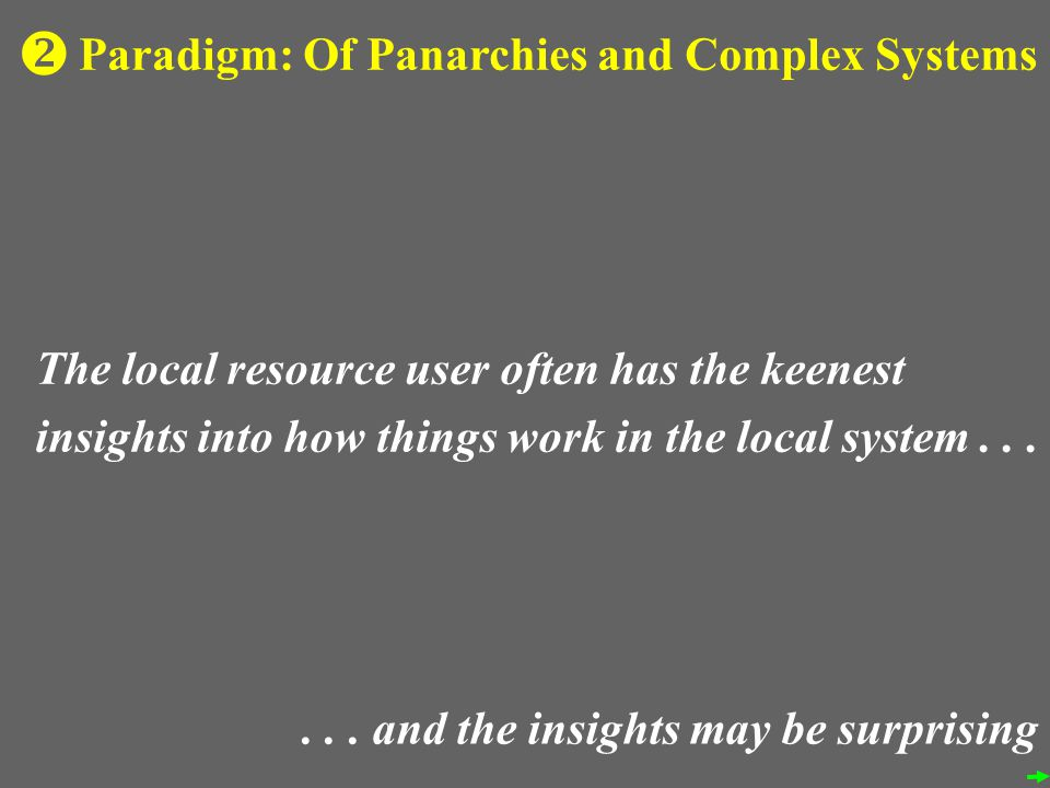 Paradigm: Of Panarchies and Complex Systems The local resource user often has the keenest insights into how things work in the local system......