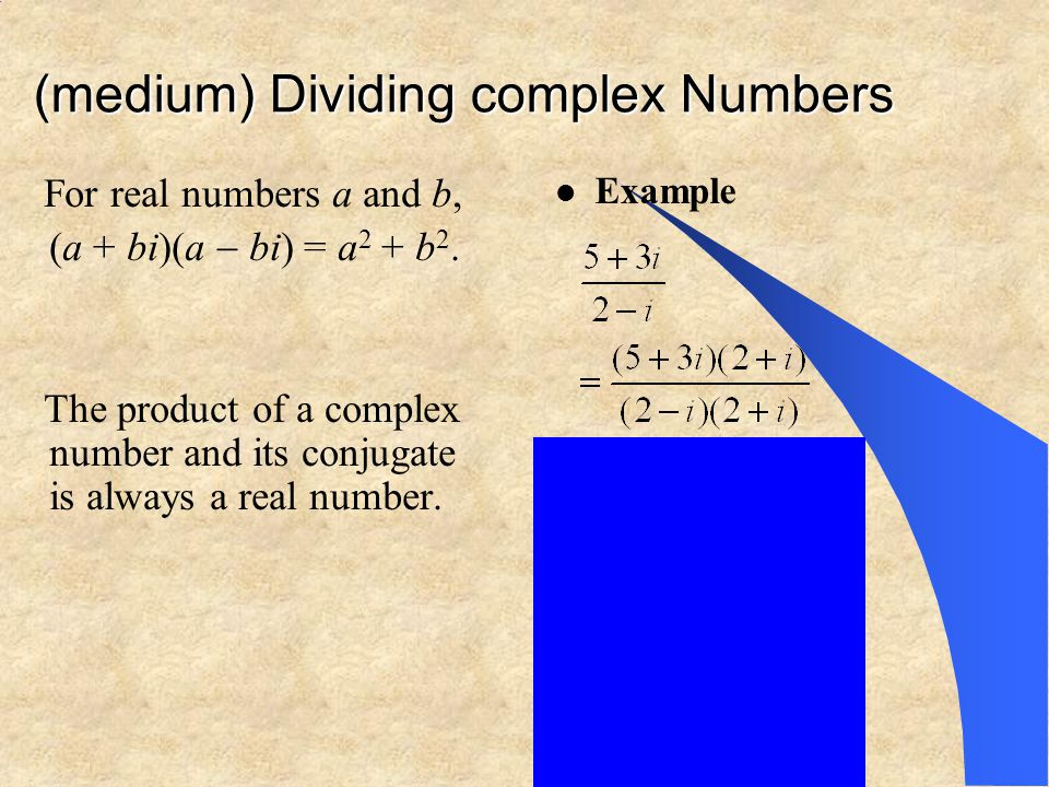 (medium) Dividing complex Numbers For real numbers a and b, (a + bi)(a bi) = a 2 + b 2. …the product of a complex number and its conjugate is always a