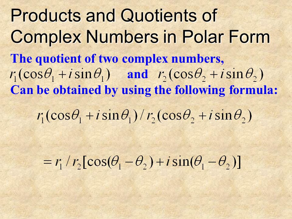 Products and Quotients of Complex Numbers in Polar Form The product of two complex numbers, and Can be obtained by using the following formula: