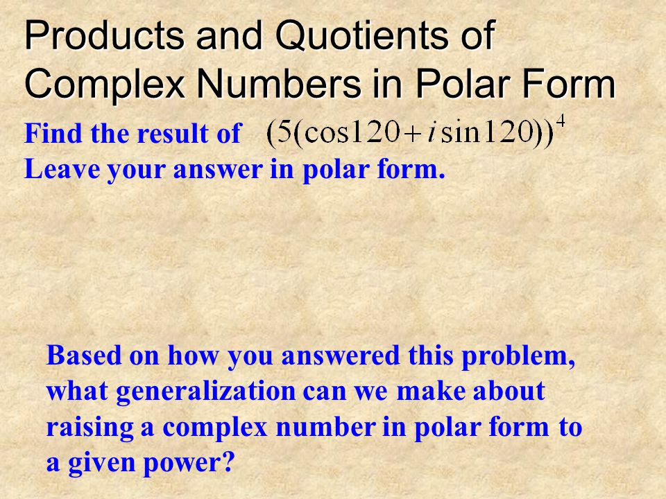Products and Quotients of Complex Numbers in Polar Form Find the quotient of 36cis300 divided by 4cis120 Next, write that quotient in rectangular form