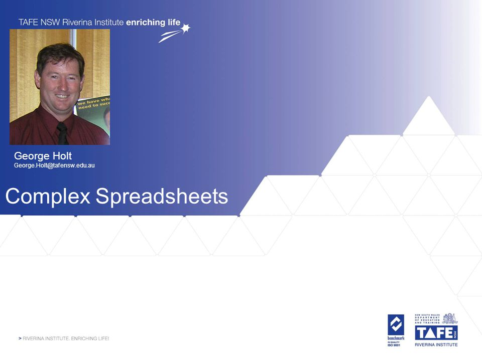 Complex Spreadsheets George Holt George.Holt@tafensw.edu.au