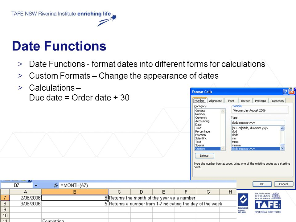 Date Functions >Date Functions - format dates into different forms for calculations >Custom Formats – Change the appearance of dates >Calculations – D