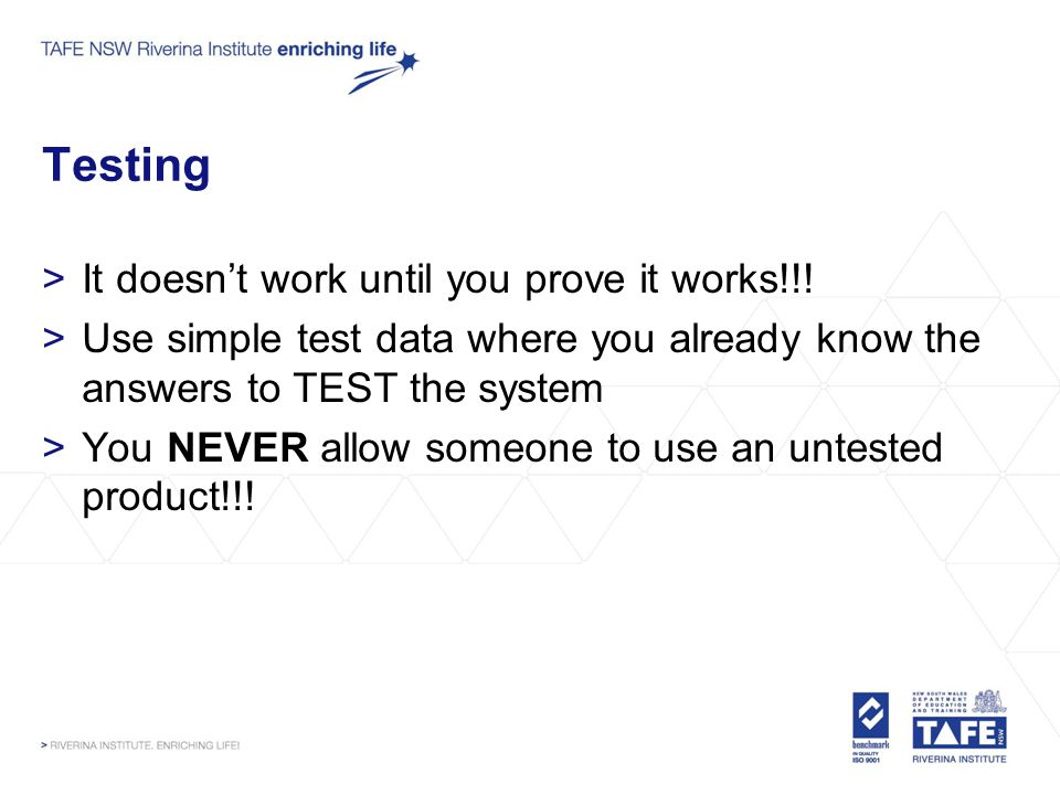Testing >It doesnt work until you prove it works!!.