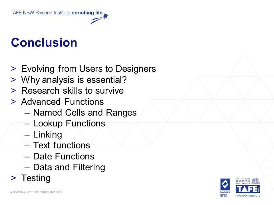 Conclusion >Evolving from Users to Designers >Why analysis is essential? >Research skills to survive >Advanced Functions –Named Cells and Ranges –Look