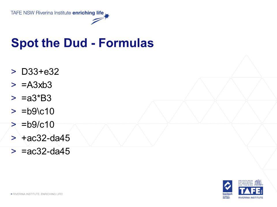 Spot the Dud - Formulas >D33+e32 >=A3xb3 >=a3*B3 >=b9\c10 >=b9/c10 >+ac32-da45 >=ac32-da45