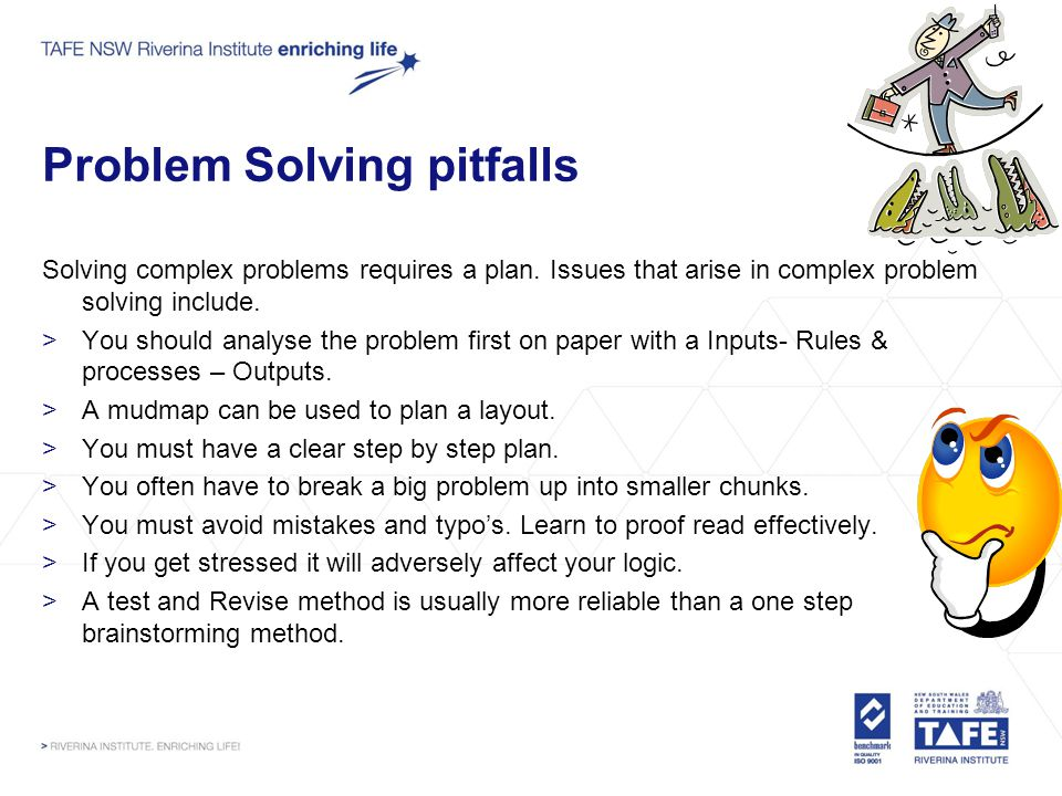 Problem Solving pitfalls Solving complex problems requires a plan. Issues that arise in complex problem solving include. >You should analyse the probl