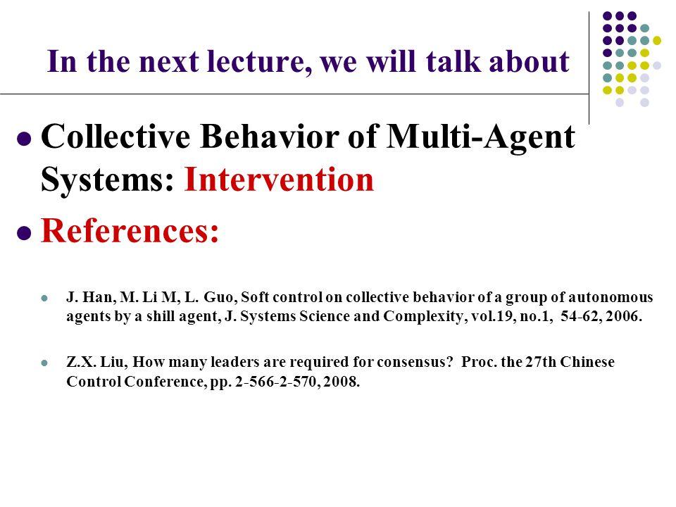 Collective Behavior of Multi-Agent Systems: Intervention References: J. Han, M. Li M, L. Guo, Soft control on collective behavior of a group of autono