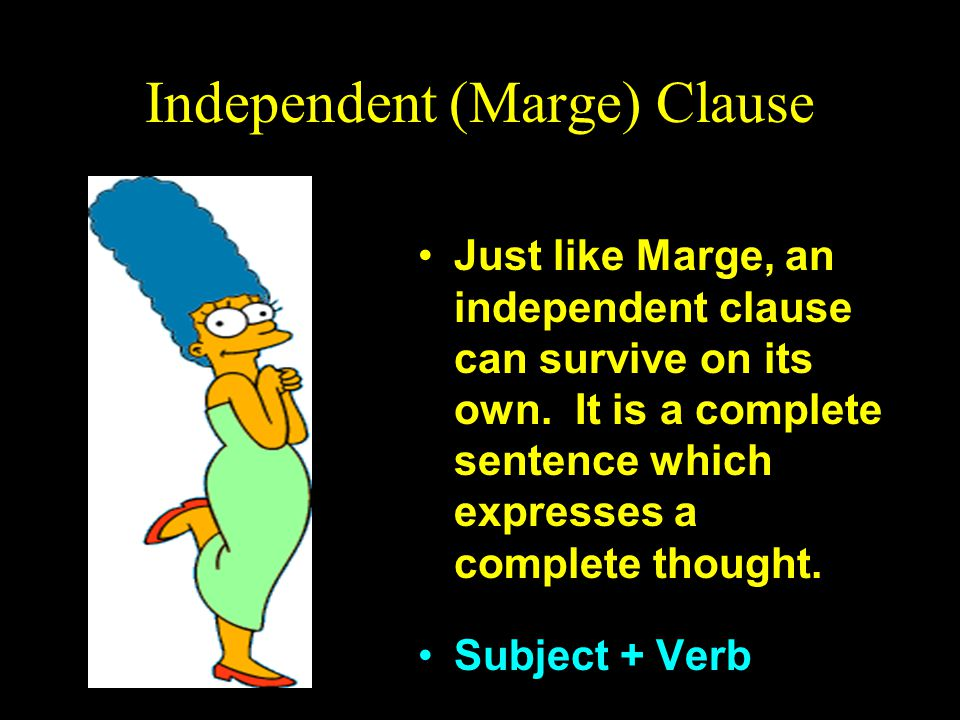Independent (Marge) Clause Just like Marge, an independent clause can survive on its own.
