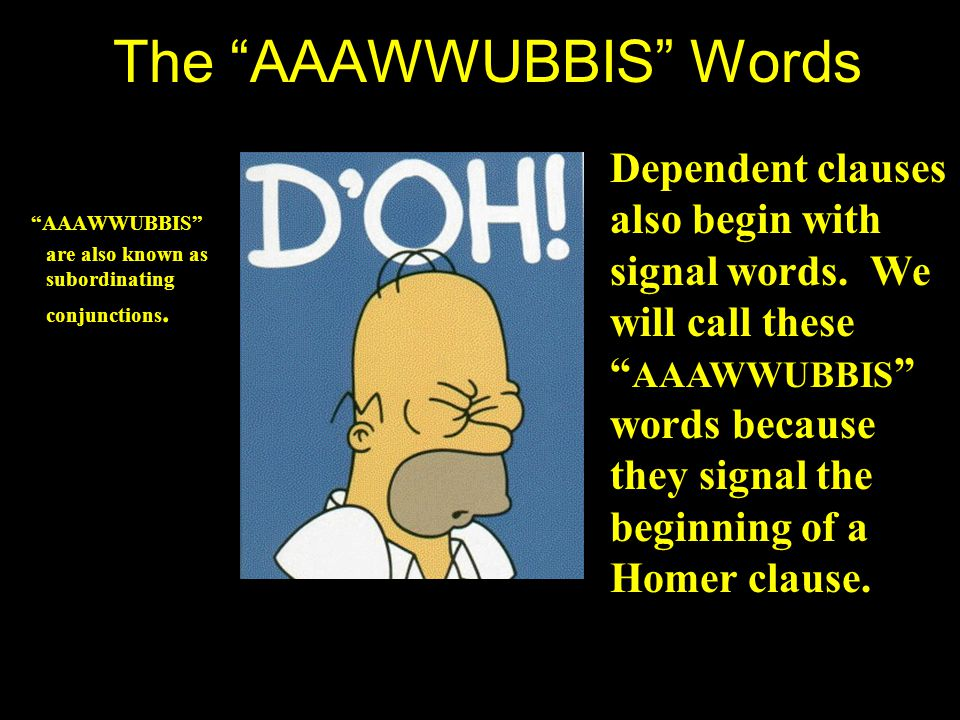 The AAAWWUBBIS Words AAAWWUBBIS are also known as subordinating conjunctions.