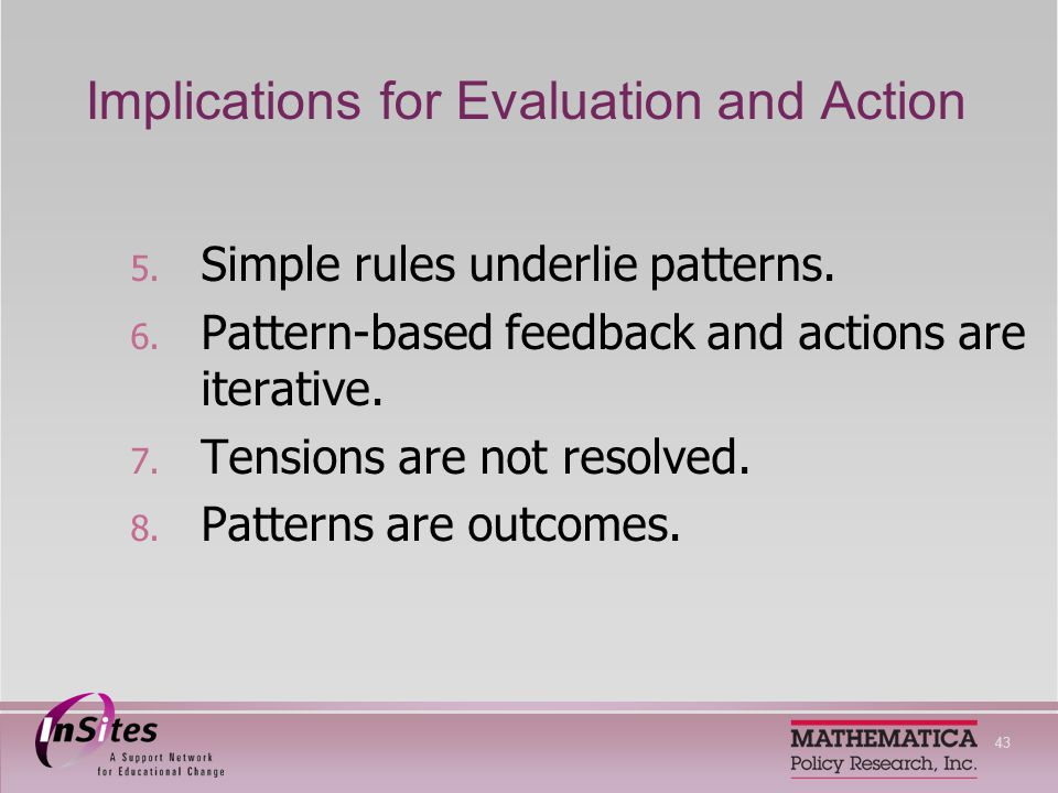 43 Implications for Evaluation and Action 5. Simple rules underlie patterns.