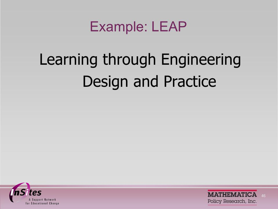 46 Example: LEAP Learning through Engineering Design and Practice
