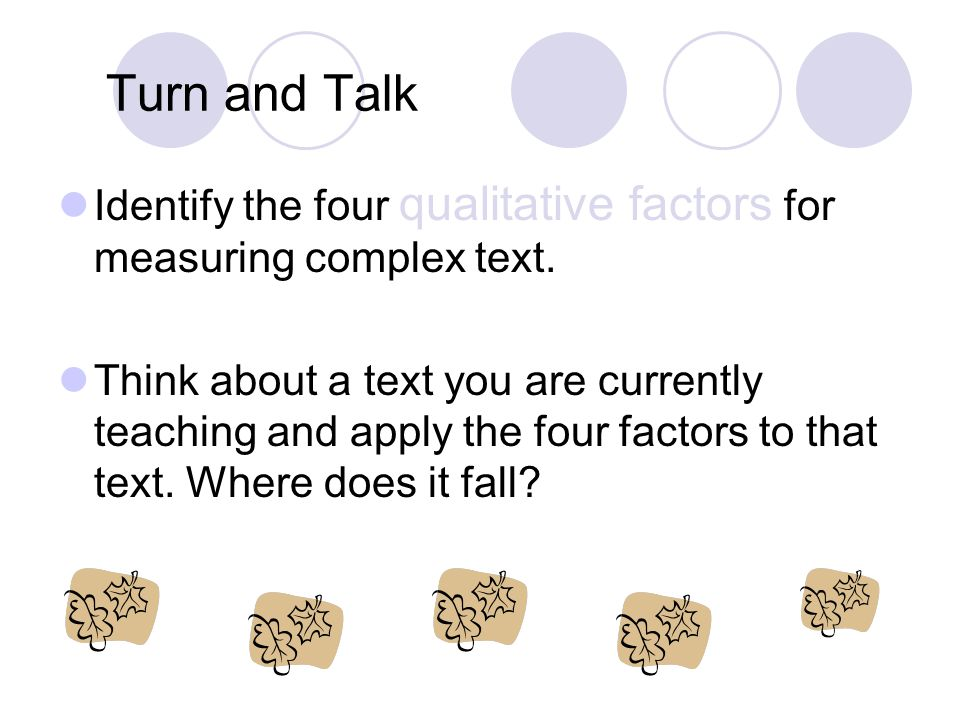 Turn and Talk Identify the four qualitative factors for measuring complex text. Think about a text you are currently teaching and apply the four facto