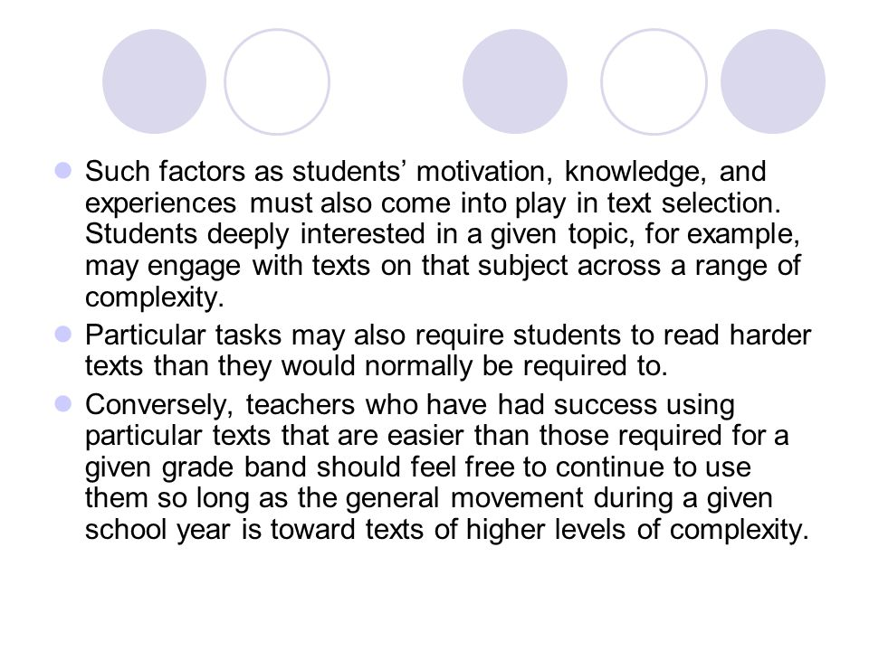 Such factors as students motivation, knowledge, and experiences must also come into play in text selection. Students deeply interested in a given topi
