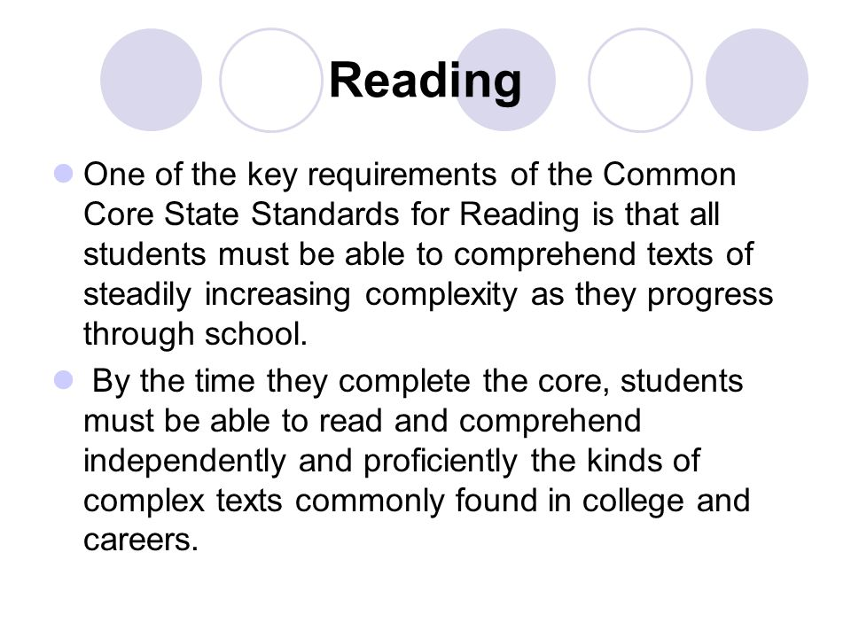 Reading One of the key requirements of the Common Core State Standards for Reading is that all students must be able to comprehend texts of steadily i