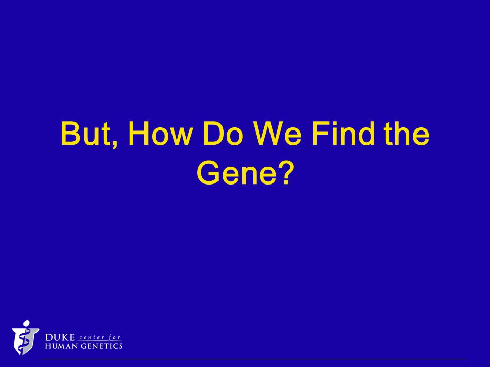 But, How Do We Find the Gene