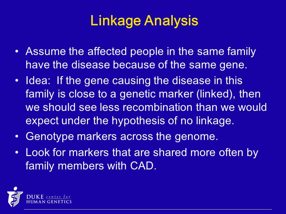 Linkage Analysis Assume the affected people in the same family have the disease because of the same gene.