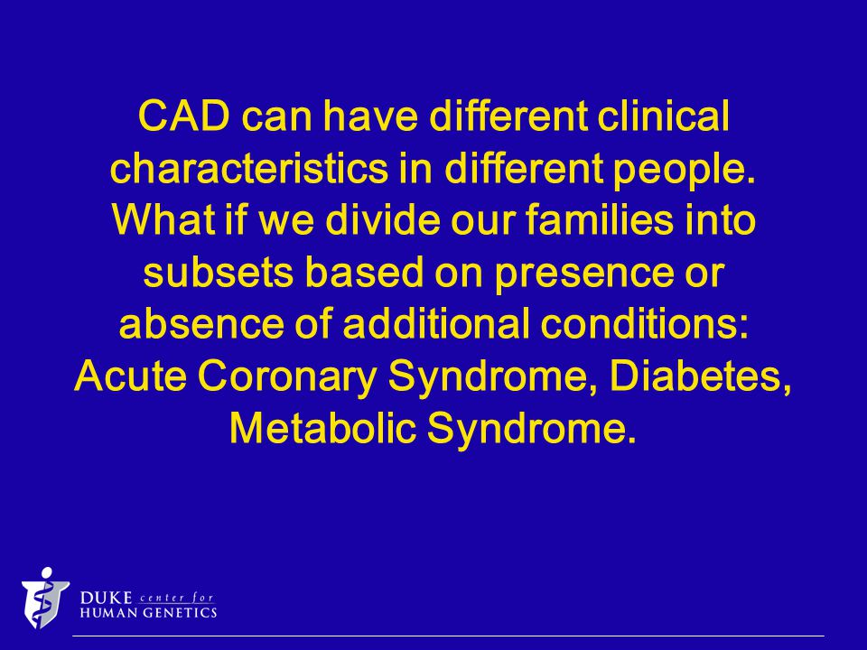 CAD can have different clinical characteristics in different people.