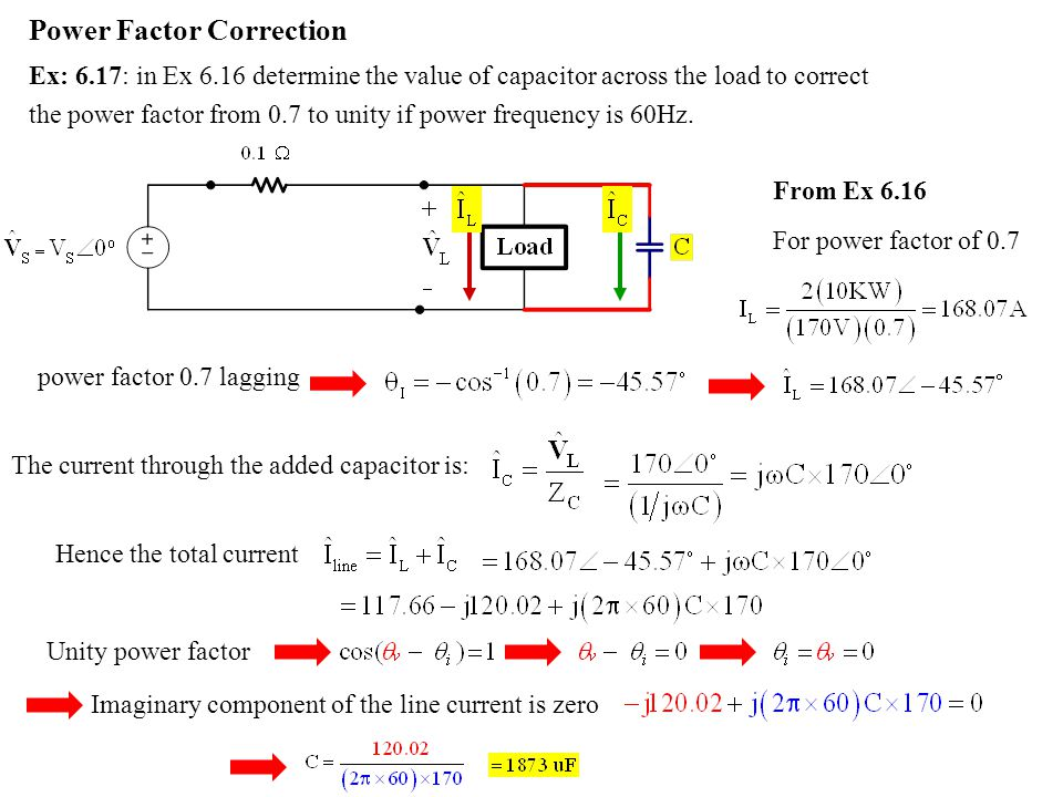 Power Factor Correction Ex: 6.17: in Ex 6.16 determine the value of capacitor across the load to correct the power factor from 0.7 to unity if power f