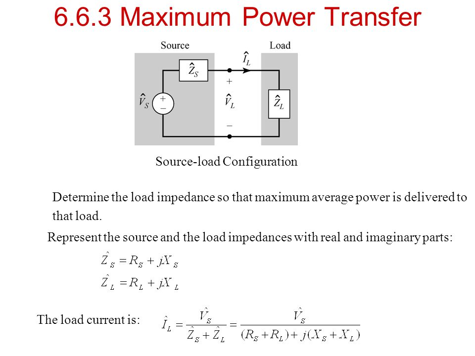 6.6.3 Maximum Power Transfer Source-load Configuration Determine the load impedance so that maximum average power is delivered to that load. Represent